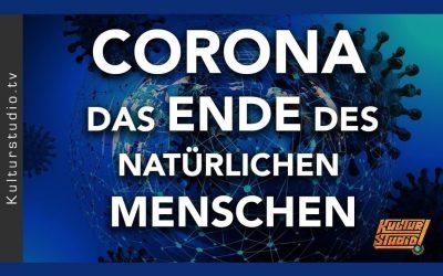 CORONA — DAS ENDE DES NATÜRLICHEN MENSCHEN