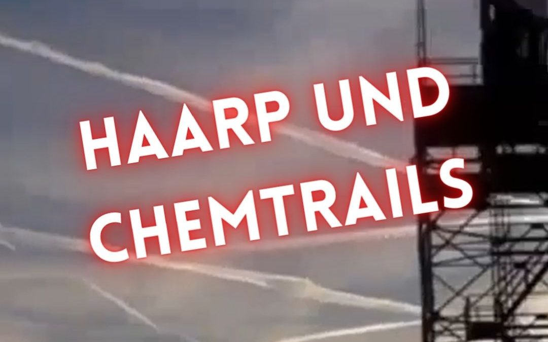Was sind HAARP und Chemtrails?!